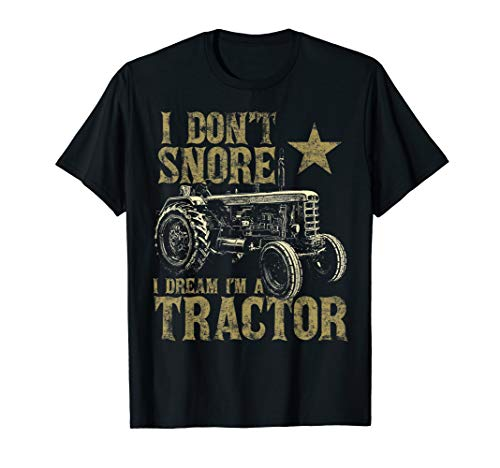 I Don't Snore I Dream I'm a Tractor Shirt Funny Tractor Gift (Alis Tractor)