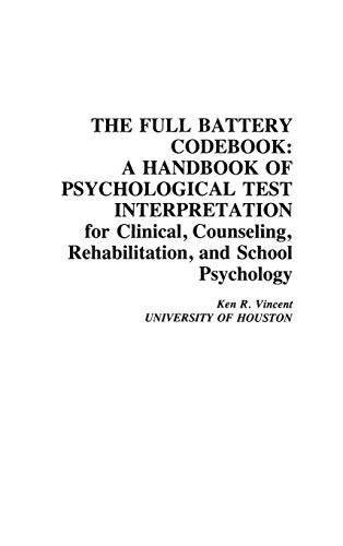 The Full Battery Codebook: A Handbook of Psychological Test Interpretation for Clinical, Counseling, Rehabilitation, and School Psychology (Developments in Clinical Psychology)