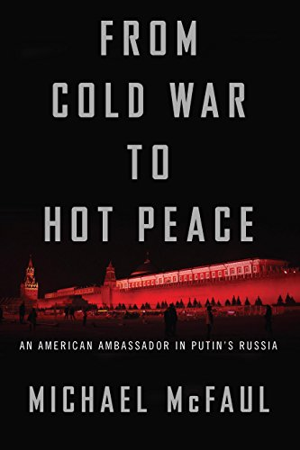 From Cold War To Hot Peace An American Ambassador In Putins Russia