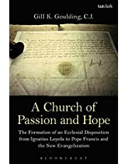 A Church of Passion and Hope: The Formation of An Ecclesial Disposition from Ignatius Loyola to Pope Francis and the New Evangelization