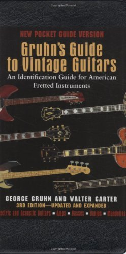 Gruhn's Guide to Vintage Guitars: An Identification Guide for American Fretted Instruments 3rd (third) Revised Edition by Gruhn, George, Carter, Walter published by Backbeat Books (2010) (Gruhns Guide)