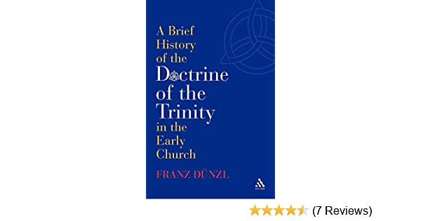 Amazon com: A Brief History of the Doctrine of the Trinity