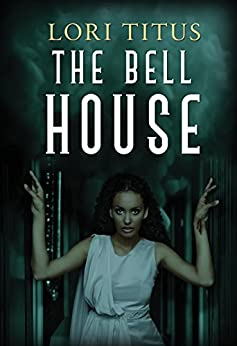 The Bell House by [Titus, Lori]