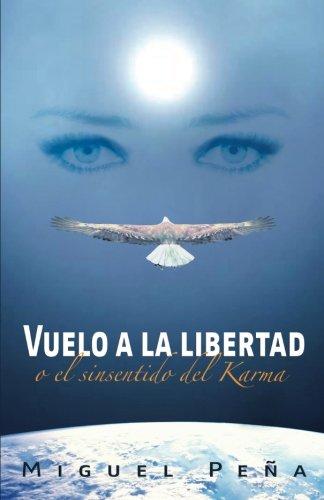 Vuelo a la Libertad: o el sinsentido del Karma (Spanish Edition) [Miguel Peña] (Tapa Blanda)