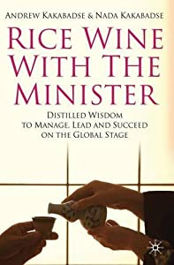 Rice Wine with the Minister: Distilled Wisdom to Manage, Lead and Succeed on the Global Stage by N. Kakabadse (2010-04-09)