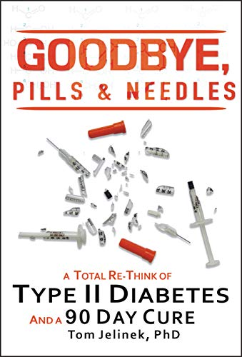 Goodbye, Pills & Needles: A Total Re-Think of Type II Diabetes.  And A 90 Day Cure (Best Foods To Eat To Reverse Diabetes)