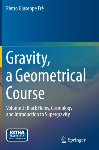 Gravity, a Geometrical Course: Volume 2: Black Holes, Cosmology and Introduction to (Geometrical Foundations)