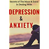 Mayan Civilization: Secrets Of The Lost Civilization of the Maya In Dealing With Depression And Anxiety: With Insights From The Zulu Civilization (Popol ... of Light, The CODE OF KINGS, The Maya)