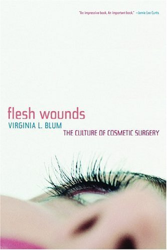 Flesh Wounds: The Culture of Cosmetic Surgery Paperback - April 4, 2005
