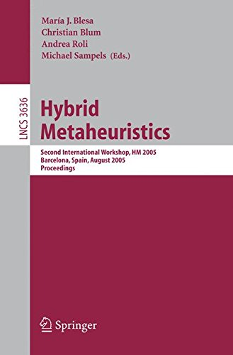 Download Hybrid Metaheuristics: Second International Workshop, HM 2005, Barcelona, Spain, August 29-30, 2005. Proceedings (Lecture Notes in Computer Science) ebook