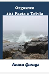 Orgasms: 101 Facts & Trivia