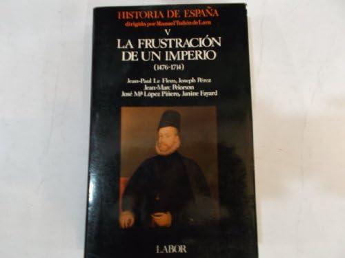 La frustracion de un imperio 1476-1714 historia de España; t.5: Amazon.es: Libros