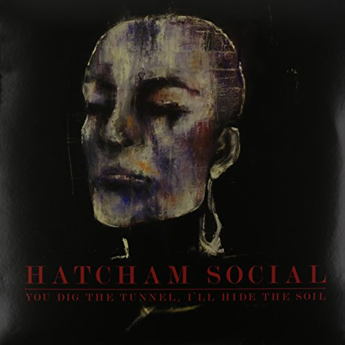 HATCHAM SOCIAL - YOU DIG THE TUNNEL I'LL HIDE THE SOIL