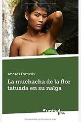La Muchacha de la Flor Tatuada en su Nalga (Spanish Edition) Paperback