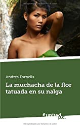 La Muchacha de la Flor Tatuada en su Nalga (Spanish Edition)