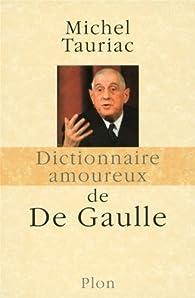 Dictionnaire amoureux de De Gaulle par Michel Tauriac