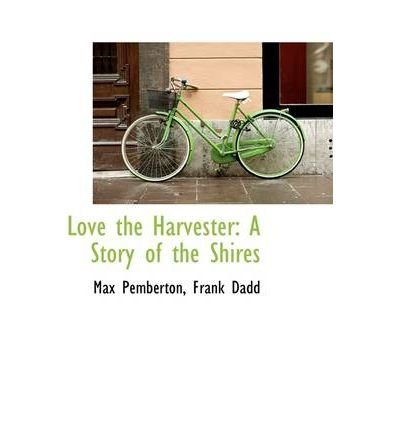[(Love the Harvester: A Story of the Shires )] [Author: Max Pemberton] [Mar-2009] pdf