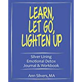 Learn, Let Go, Lighten Up: Silver Lining Emotional Detox Journal & Workbook (Silver Lining Journals, Workbooks, and Planners)