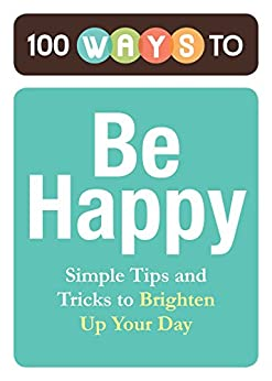 100 ways to be happy simple tips and tricks to brighten for Minimalist tips and tricks