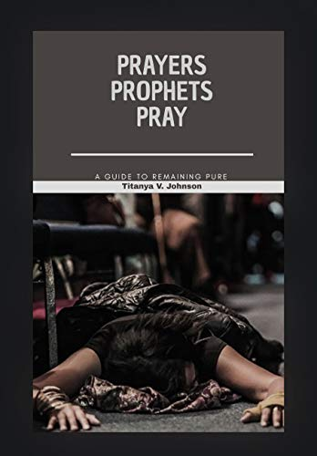 Prayers, Prophets Pray : a Guide to remaining Pure