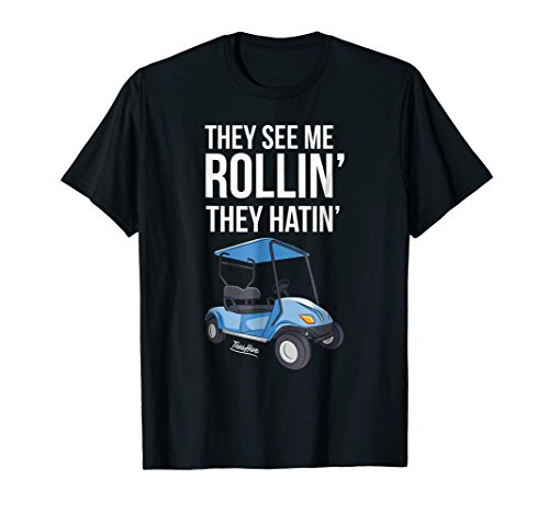 They See Me Rollin They Hatin Funny Golf Cart T Shirt -