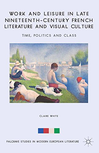 French 19th Century - Work and Leisure in Late Nineteenth-Century French Literature and Visual Culture: Time, Politics and Class (Palgrave Studies in Modern European Literature)