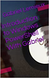 Introduction to Windows PowerShell With Gabriel (English Edition)