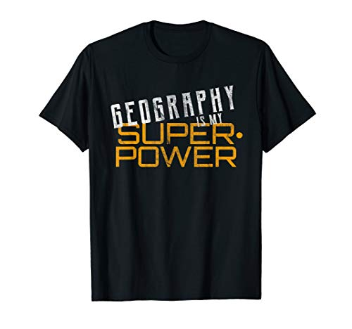 Geography Is My Superpower Geography Teacher Gift T-Shirt (The Word Geography Was First Used By)