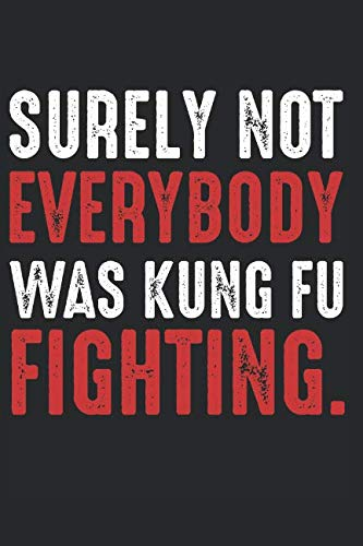 Surely: Not Everybody Was Kung Fu fighting Best Sarcastic Gift Ideas Composition College Notebook and Diary to Write In / 120 Pages of Ruled Lined & Blank Paper / 6