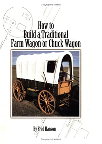 How to Build a Traditional Farm Wagon or Chuck Wagon: Fred R