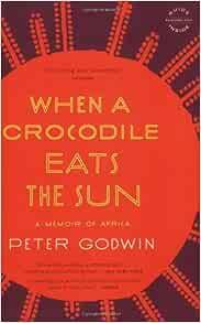 When A Crocodile Eats The Sun A Memoir Of Africa Godwin Peter 9780316018715 Books