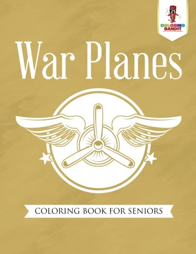 War Planes : Coloring Book for Seniors