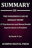 img - for Summary Of The Dangerous Case of Donald Trump : 27 Psychiatrists and Mental Health Experts Assess a President By Bandy X. Lee book / textbook / text book