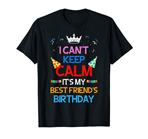 I Can't Keep Calm It's My Best Friend's Birthday T-Shirt