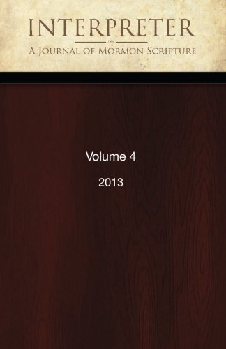 Interpreter: A Journal of Mormon Scripture, Volume 4 (2013)