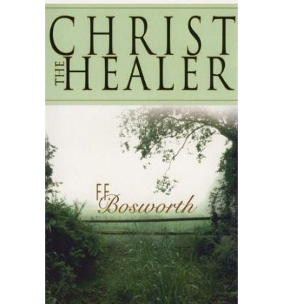 [ Christ the Healer Bosworth, F. F. ( Author ) ] { Paperback } 2000