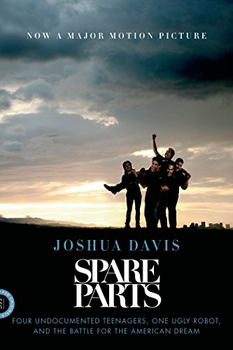 Spare Parts: Four Undocumented Teenagers, One Ugly Robot, and the Battle for the American Dream cover