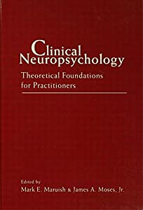 Clinical Neuropsychology: Theoretical Foundations for Practitioners