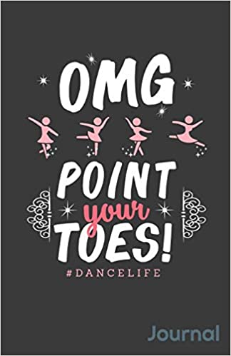 Omg Point Your Toes Dancelife Journal Zone365 Creative Journals
