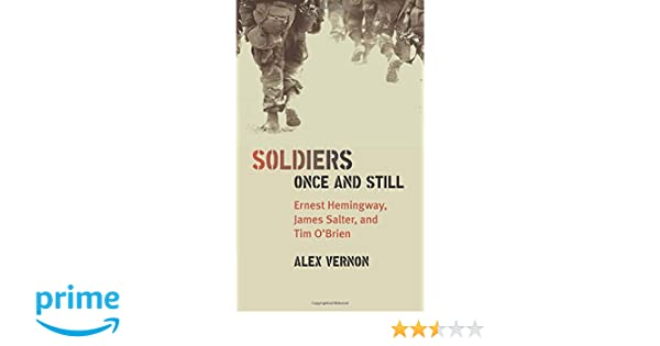 Soldiers Once and Still: Ernest Hemingway, James Salter, and Tim OBrien