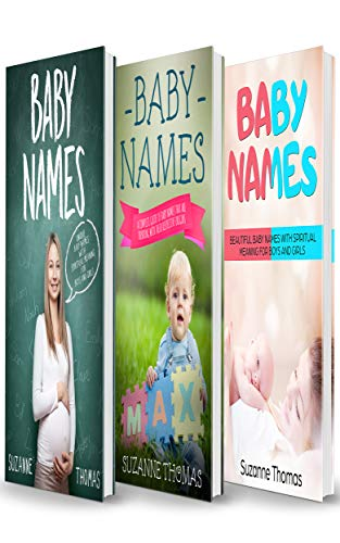 Baby Names: 3 Books in 1- Unique Baby Names with Spiritual Meaning For Boys  and Girls+ A Complete Guide of Baby Names that are trending with their