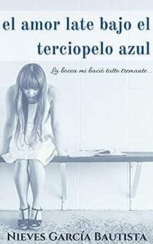 El amor late bajo el terciopelo azul: La bocca mi baciò tutto tremante... (Spanish Edition) by [García Bautista, Nieves]