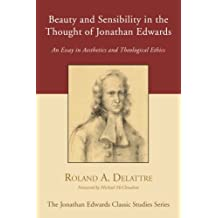 Beauty and Sensibility in the Thought of Jonathan Edwards: An Essay in Aesthetics and Theological Ethics