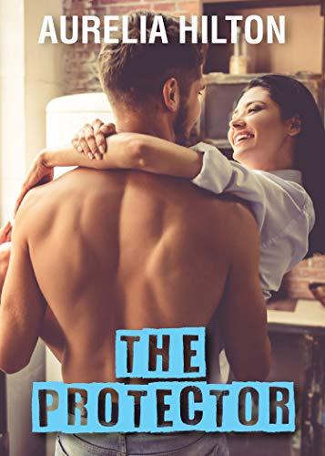 The Protector (A Hot & Steamy Aurelia Hilton's Romance Short Novel Book 27) ()