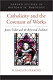 Catholicity and the Covenant of Works: James Ussher and the Reformed Tradition