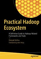 Practical Hadoop Ecosystem: A Definitive Guide to Hadoop-Related Frameworks and Tools Front Cover