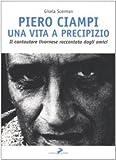 Piero Ciampi. Una vita a precipizio. Il cantautore livornese raccontato dagli amici