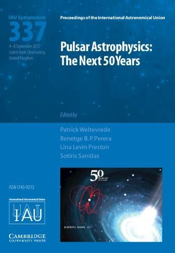 Pulsar Astrophysics (IAU S337): The Next 50 Years