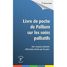 Livre de poche de Pallium sur les soins palliatifs: Une ressource dûment référencée révisée par les pairs (French Edition)