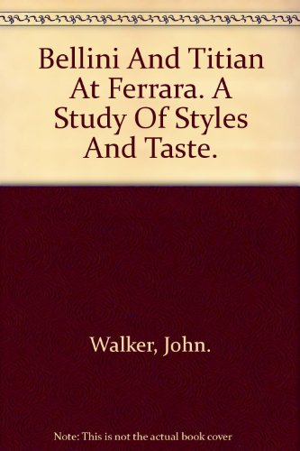 Bellini and Titian at Ferrara: A study of styles and taste